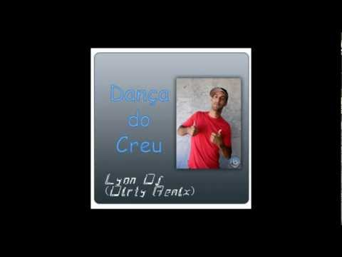 Dança do Créu (Lyon Dj Dirty Dutch Remix)  – Mc Créu