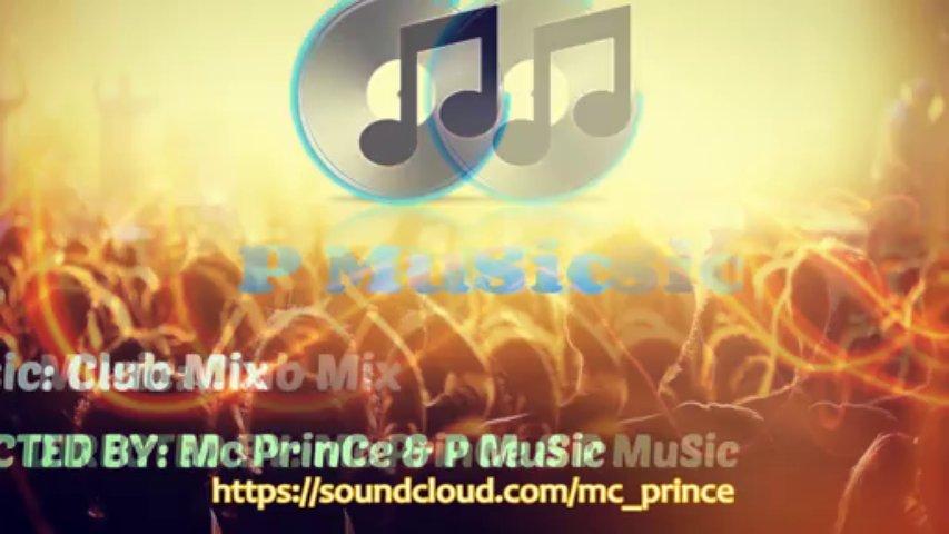 Club mix by Mc PrinCe [P MuSic]
