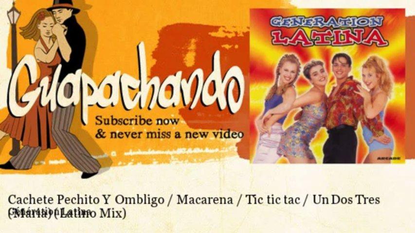 Génération Latina – Cachete Pechito Y Ombligo / Macarena / Tic tic tac / Un Dos Tres (Maria)