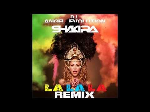 LA LA LA – Shakira – Remix Dj Angel Evolution (Electro) BRAZIL DANCE 2014 NEW HIT SUMMER ELECTRONIC