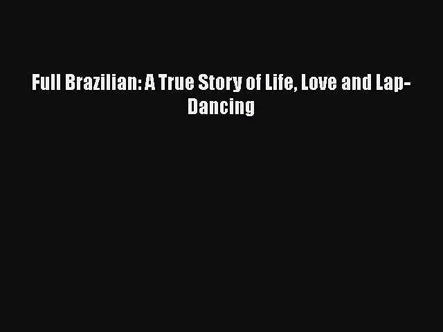 PDF Full Brazilian: A True Story of Life Love and Lap-Dancing  Read Online