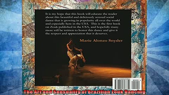 FREE DOWNLOAD  The Art and Sensuality of Brazilian Zouk Dancing  BOOK ONLINE