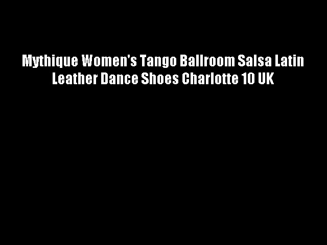 Mythique Women's Tango Ballroom Salsa Latin Leather Dance Shoes Charlotte 10 UK