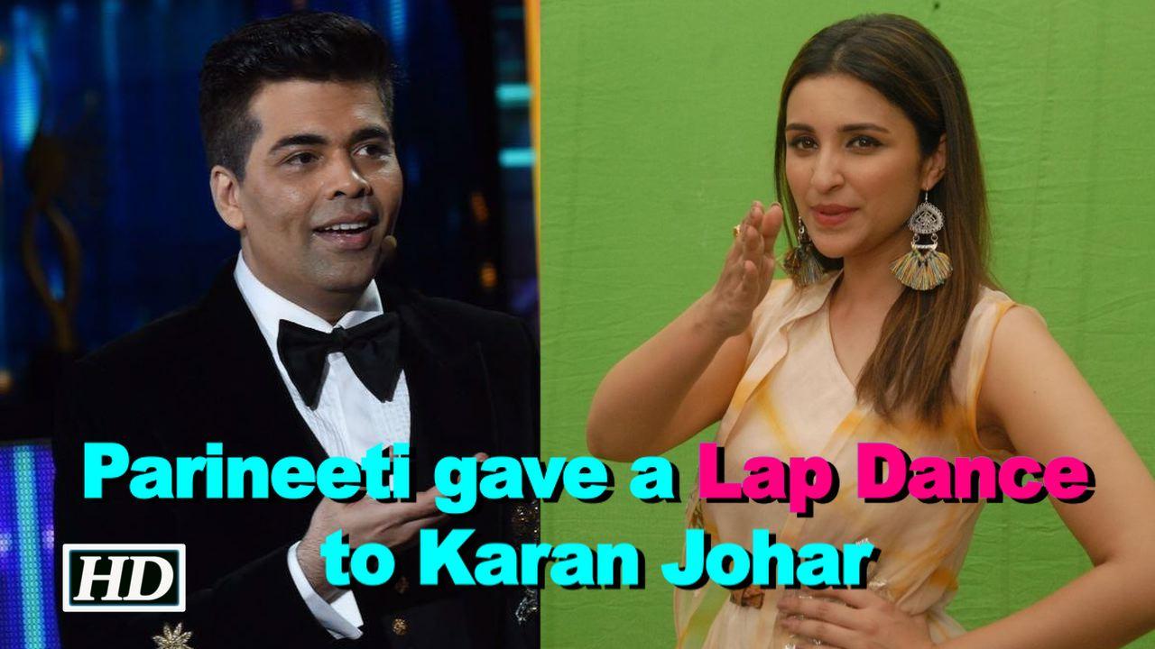 Parineeti gave a Lap Dance to Karan Johar: Farah Khan