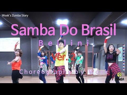 Samba Do Brasil( Ver. 2) – Bellini/Easy Dance Fitness Choreography/ ZIN™ / Wook's Zumba® Story