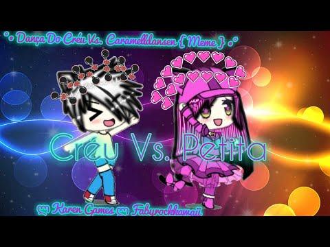 °• A Dança Do Créu Vs. Caramelldansen { Meme, Créditos Ao Dono } •° – ლ Karen Games ლ Fabyrockkawaii